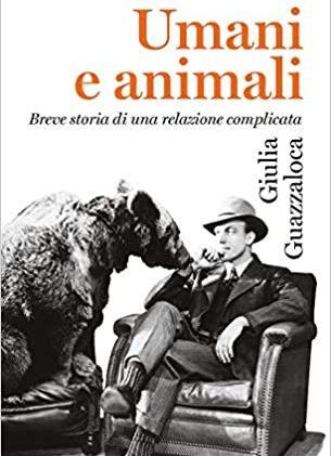 #InstantBook: Umani e animali. Breve storia di una relazione complicata, di Giulia Guazzaloca
